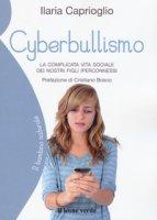 Cyberbullismo. La complicata vita sociale dei nostri figli iperconnessi - Caprioglio Ilaria