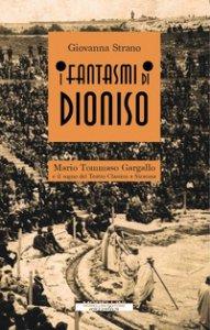 Copertina di 'I fantasmi di Dioniso. Mario Tommaso Gargallo e il sogno del teatro classico a Siracusa'