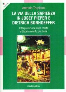 Copertina di 'La via della sapienza in Josef Pieper e Dietrich Bonhoeffer'