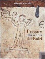 Pregare alla scuola dei Padri - Maschio Giorgio