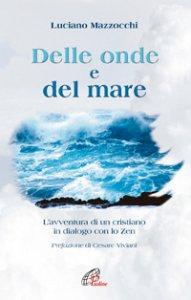 Copertina di 'Delle onde e del mare. L'avventura di un cristiano in dialogo con lo zen'