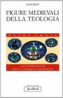 Figure medievali della teologia - Biffi Inos