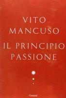 Il principio passione - Vito Mancuso
