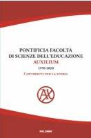 Pontificia Facoltà di Scienze  dellEducazione AUXILIUM (1970-2020) Contributi per la storia