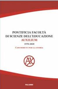 Copertina di 'Pontificia Facoltà di Scienze  dellEducazione AUXILIUM (1970-2020) Contributi per la storia'