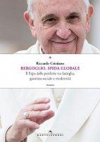 Bergoglio, sfida globale. Il Papa delle periferie tra famiglia, giustizia sociale e modernità - Riccardo Cristiano