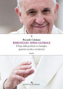 Copertina di 'Bergoglio, sfida globale. Il Papa delle periferie tra famiglia, giustizia sociale e modernità'
