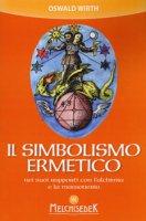 Il simbolismo ermetico nei suoi rapporti con l'alchimia e la massoneria - Wirth Oswald