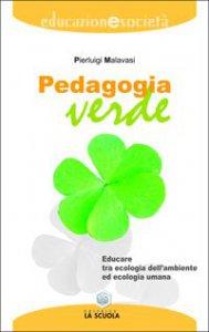 Copertina di 'Pedagogia verde. Educare tra ecologia dell'ambiente ed ecologia umana'