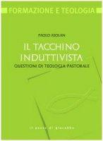 Tacchino induttivista. Questioni di teologia pastorale - Asolan Paolo