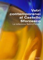 Vetri contemporanei al Castello Sforzesco. La collezione Bellini-Pezzoli