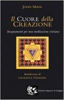 Il cuore della creazione. Insegnamenti per una meditazione cristiana - Main John