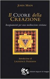 Copertina di 'Il cuore della creazione. Insegnamenti per una meditazione cristiana'