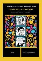 Figure dell'astrazione. Kandinskij, Malevic e Soulages - Bellantone Andrea, Donà Massimo