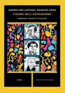 Copertina di 'Figure dell'astrazione. Kandinskij, Malevic e Soulages'