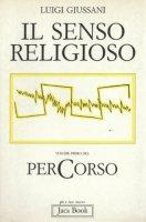 Il senso religioso. Volume primo del PerCorso - Giussani Luigi