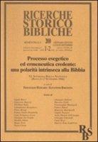 Processo esegetico ed ermeneutica credente: una polarità intrinseca alla Bibbia. XL Settimana Biblica Nazionale (Roma, 8-12 Settembre 2008)