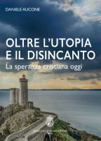 Oltre l'utopia e il disincanto - Daniele Aucone