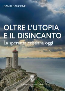Copertina di 'Oltre l'utopia e il disincanto'