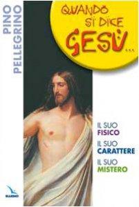 Copertina di 'Quando si dice Gesù. Il suo fisico, il suo carattere, il suo mistero'
