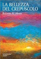 La bellezza del crepuscolo - Rubem A. Alves