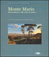 Monte Mario. Dal Medioevo alle idee di parco. Ediz. illustrata