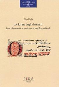 Copertina di 'Le forme degli elementi. Isaac Abravanel e la tradizione aristotelica medievale'