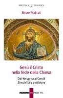 Gesù il Cristo nella fede della Chiesa - Malnati Ettore