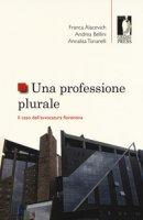 Una professione plurale. Il caso dell'avvocatura fiorentina - Alacevich Franca, Bellini Andrea, Tonarelli Annalisa
