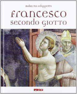 Copertina di 'S. Francesco secondo Giotto. La vita del santo attraverso gli affreschi della Basilica Superiore di Assisi'