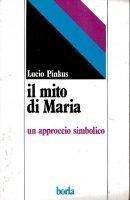 Il mito di Maria. Un approccio simbolico - Pinkus Lucio