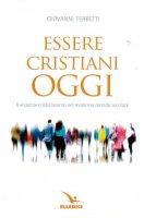 Essere cristiani oggi - Ferretti Giovanni