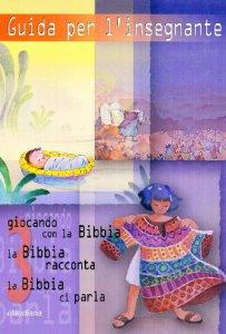 Copertina di 'Giocando con la Bibbia. La Bibbia racconta. La Bibbia ci parla. Guida per l'insegnante.'