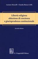 Libertà religiosa obiezione di coscienza e giurisprudenza costituzionale - Musselli Luciano, Ceffa Claudia B.