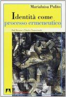 Identità come processo ermeneutico. Paul Ricoeur e l'analisi transazionale - Pulito Marialuisa
