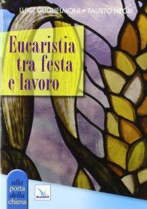 Copertina di 'Eucaristia tra festa e lavoro'