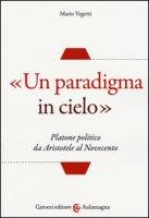 «Un paradigma in cielo». Platone politico da Aristotele al Novecento - Vegetti Mario