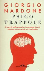 Copertina di 'Psicotrappole ovvero le sofferenze che ci costruiamo da soli: imparare a riconoscerle e a combatterle'