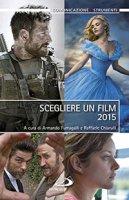 Scegliere un film 2015 - Armando Fumagalli, Raffaele Chiarulli