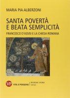 Santa povertà e beata semplicità - M. Pia Alberzoni