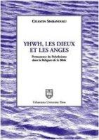Yhwh, les Dieux et les anges. Permanence du polythéisme dans la religion de la Bible - Simbanduku Celestin