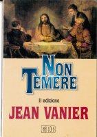 Non temere - Vanier Jean