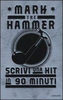 Scrivi una hit in 90 minuti - Mark The Hammer