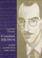 Il viandante della libertà. Jacopo Lombardini (1892-1945) - Tibaldo Lorenzo