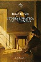 Storia e pratica del silenzio - Remo Bassetti