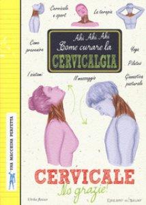 Copertina di 'Cervicale, no grazie! Come curare la cervicalgia. Una macchina perfetta. Ediz. a colori'