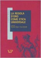 La regola d'oro come etica universale - Vigna C., Zanardo S.