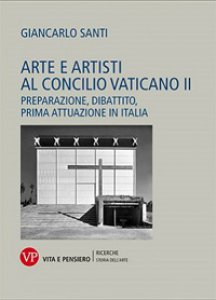 Copertina di 'Arte e artisti al Concilio Vaticano II. Preparazione, dibattito, prima attuazione in Italia'
