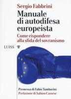 Manuale di autodifesa europeista. Come rispondere alla sfida del sovranismo - Fabbrini Sergio