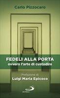 Fedeli alla porta ovvero l'arte di custodire - Carlo Pizzocaro